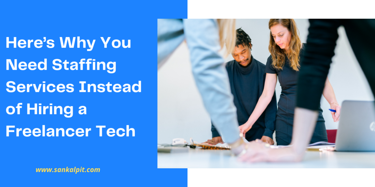 Staffing Services: Here's Why You Need Staffing Services Instead of Hiring a Freelancer Tech