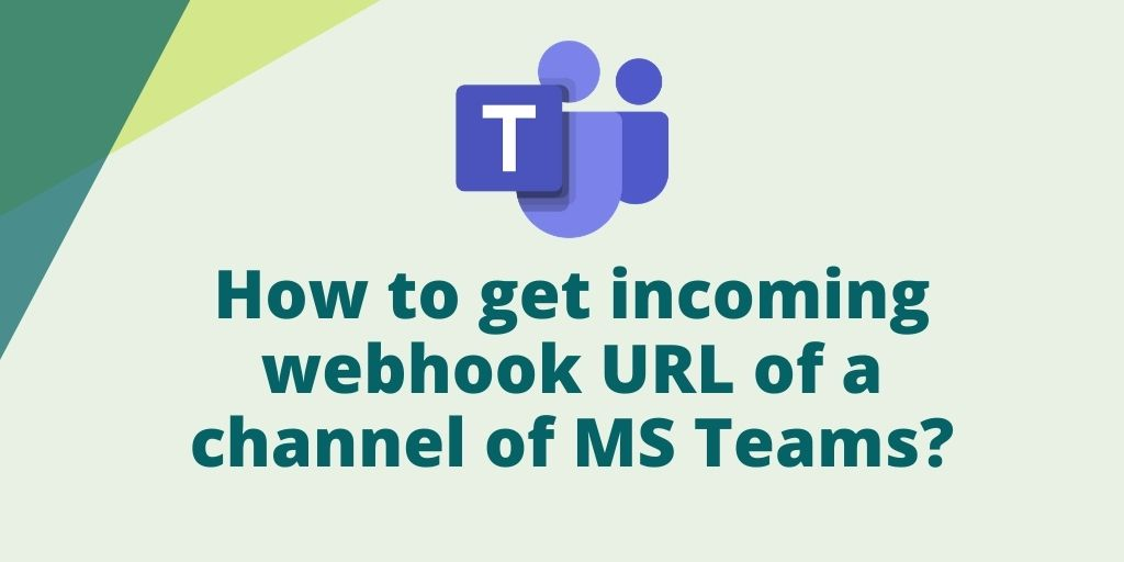 How to get incoming webhook URL of a channel of MS Teams_
